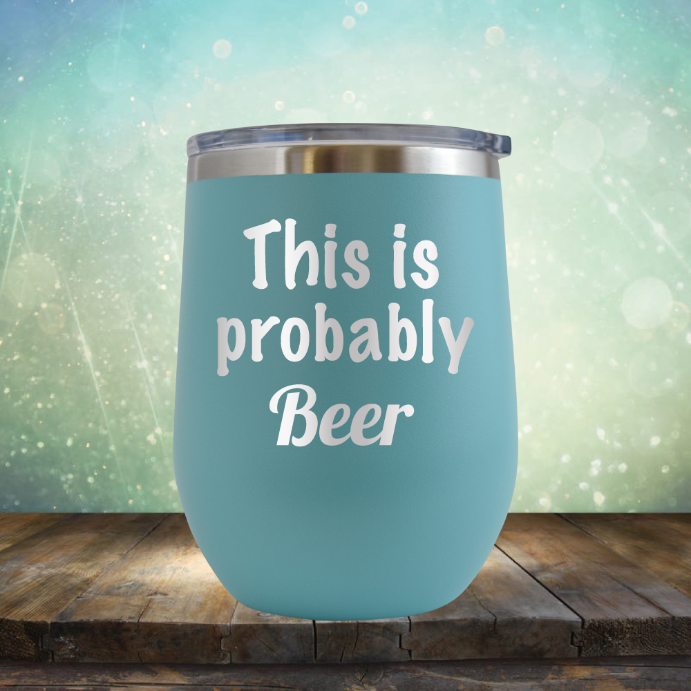 This is Probably Beer - Stemless Wine Cup