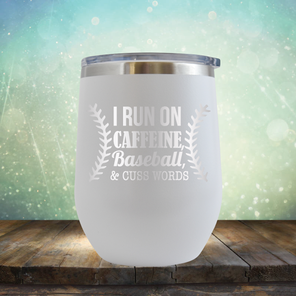 I Run on Caffeine, Baseball & Cuss Words - Stemless Wine Cup