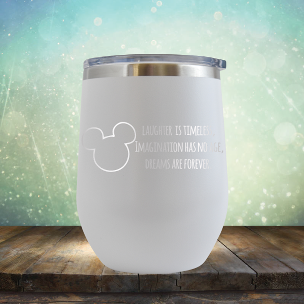 Laughter is Timeless, Imagination has No Age, Dreams Are Forever - Stemless Wine Cup