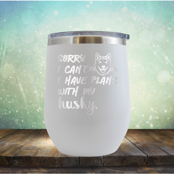 Sorry I Can't, I Have Plans With My Husky - Stemless Wine Cup
