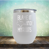 Blame it All on my Texas Roots - Stemless Wine Cup