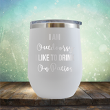 I am Outdoorsy, I Like to Drink on Patios - Stemless Wine Cup