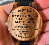 To My Son - Always Remember to Stay Strong Stay Positive and Never Give Up - Wooden Watch
