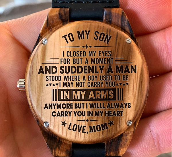 To My Son - I May Not Carry You in My Arms Anymore But I Will Always Carry You in My Heart - Wooden Watch