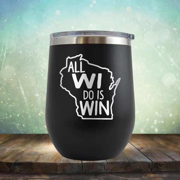 All WI Do Is Win - Wine Tumbler