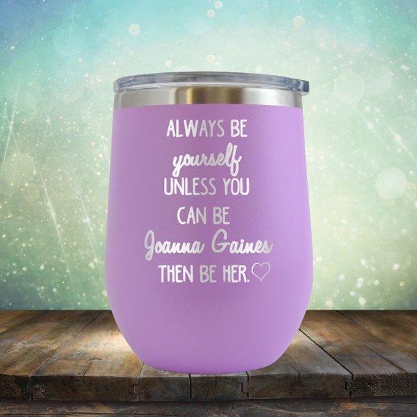Always Be Yourself Unless You Can Be Joanna Gaines - Wine Tumbler