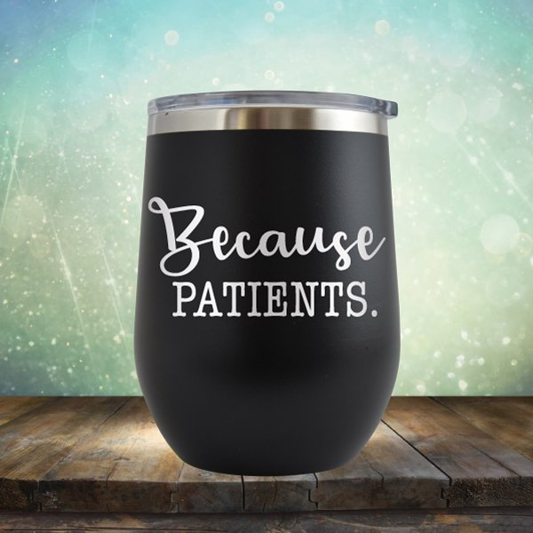 Because Patients - Wine Tumbler