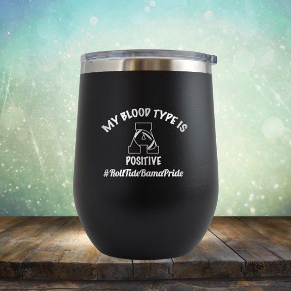 Blood Type Is A Positive - Wine Tumbler