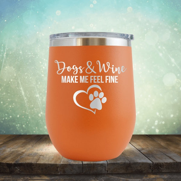 Dogs And Wine Make Me Feel Fine - Wine Tumbler
