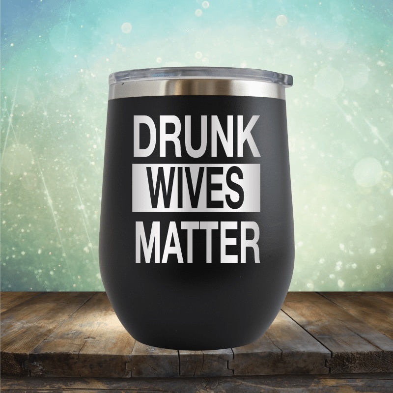 Drunk Wives Matter - Wine Tumbler
