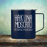 Hakuna Moscato. It Means Drink Wine