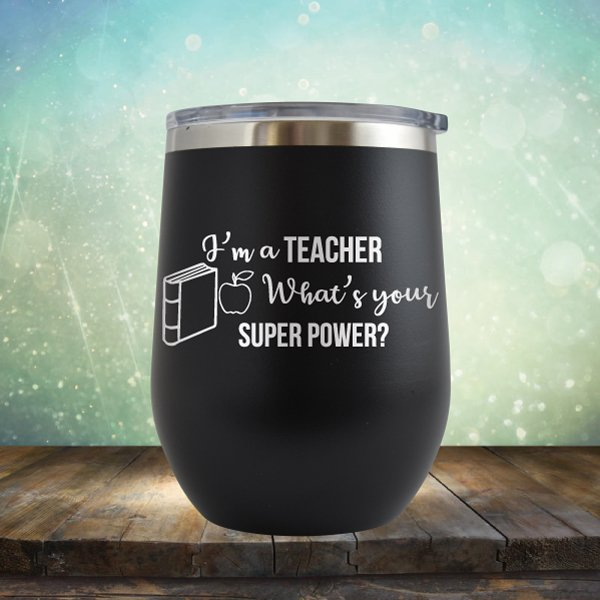 I'm A Teacher, What's Your Super Power - Wine Tumbler