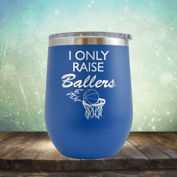 I Only Raise Ballers Basketball - Wine Tumbler