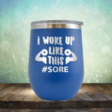 I Woke Up Like This Sore - Wine Tumbler