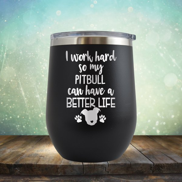 I Work Hard So My Pitbull Can Have A Better Life - Wine Tumbler