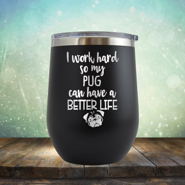 I Work Hard So My Pug Can Have A Better Life - Wine Tumbler