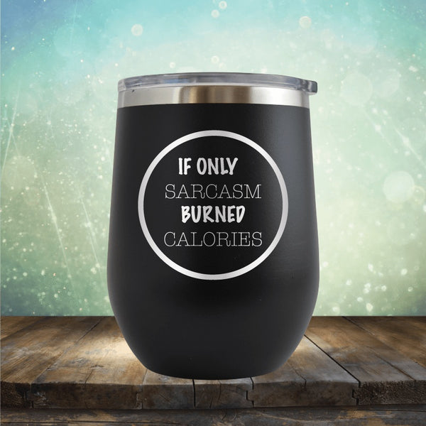 If Only Sarcasm Burned Calories - Wine Tumbler
