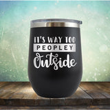 It's Way Too Peopley Outside - Wine Tumbler