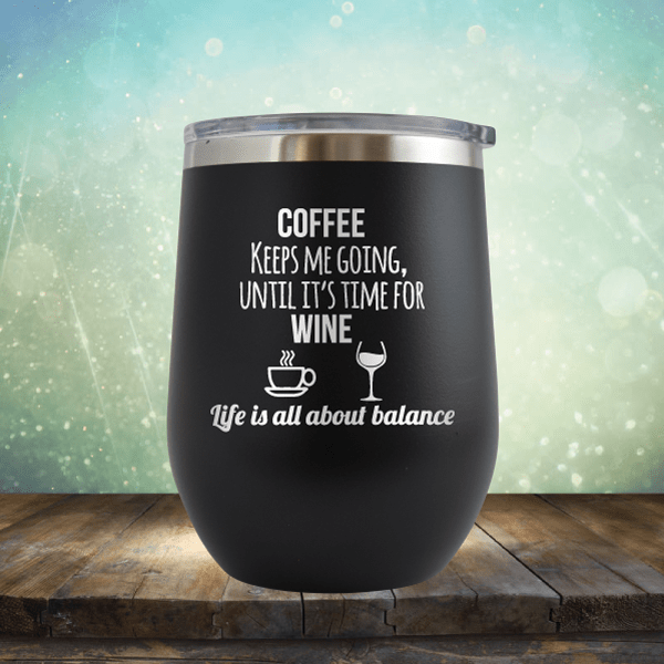 Lifes About Balance Coffee Til Wine - Wine Tumbler