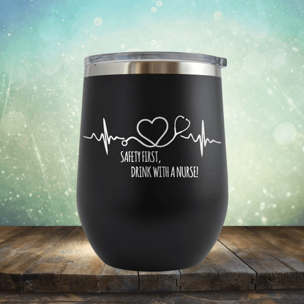 Safety First, Drink With A Nurse - Wine Tumbler