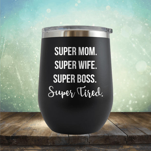Super Mom Super Wife Super Tired - Wine Tumbler