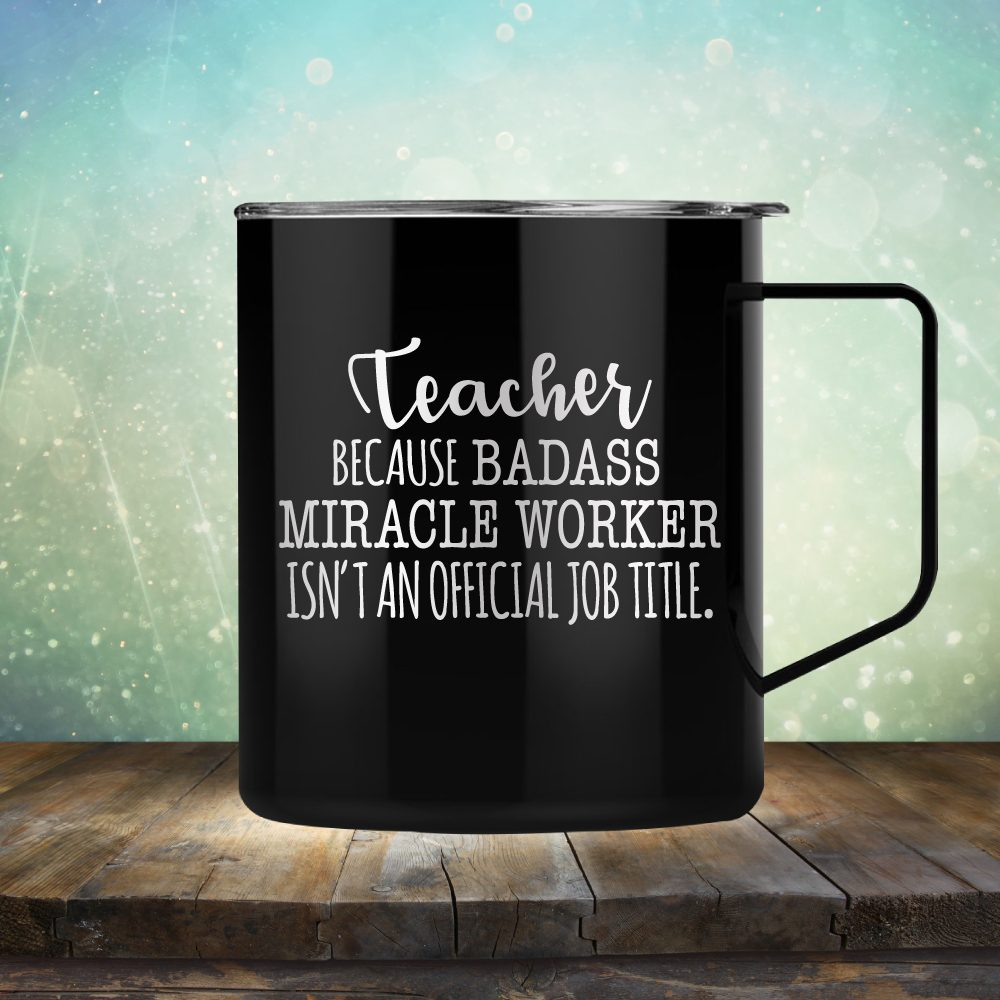 Teacher Because Badass Miracle Worker Isn't An Official Job Title