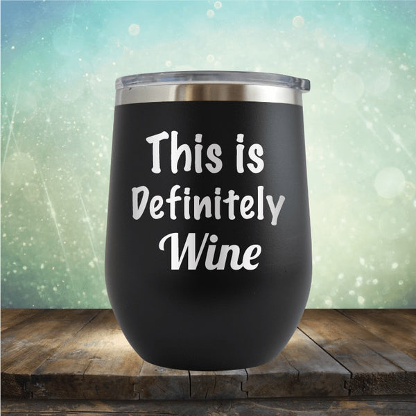 This Is Definitely Wine - Wine Tumbler