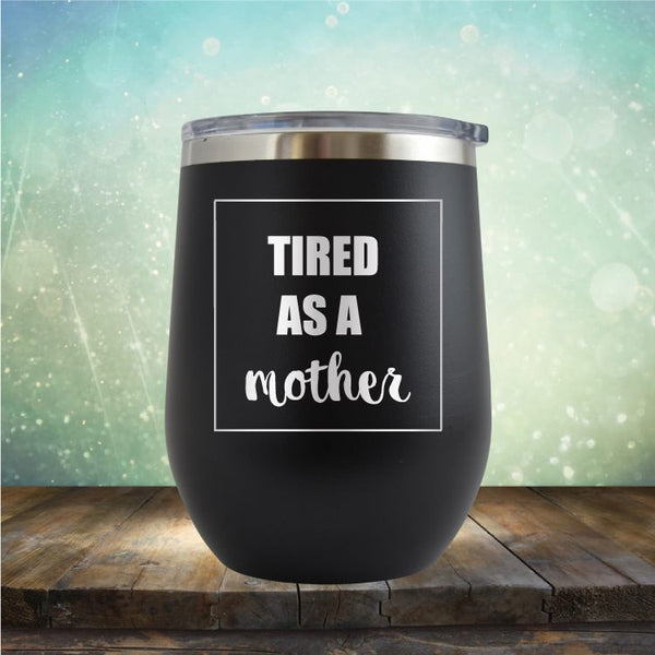Tired As A Mother- Wine Tumbler