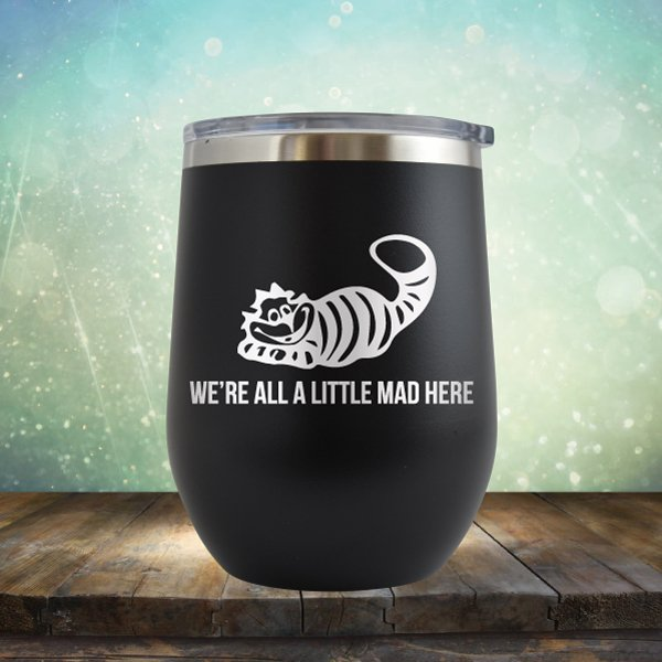 We're All A Little Mad Here - Wine Tumbler