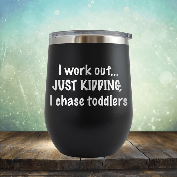 Workout, I Chase Toddlers - Wine Tumbler
