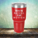 You're Rachel To My Monica
