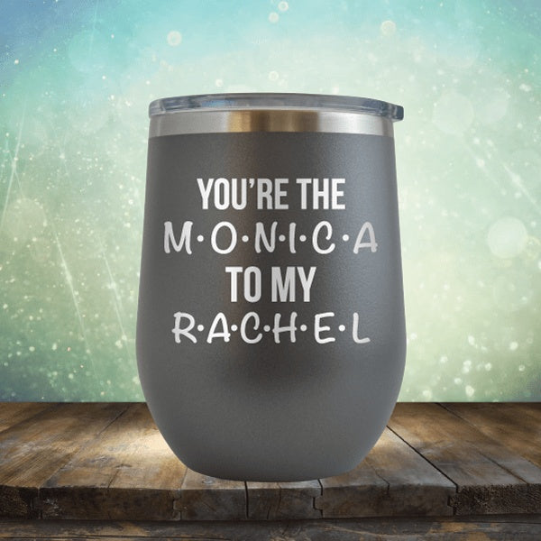 You're The Monica To My Rachel - Wine Tumbler