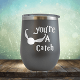 Your A Catch Harry Potter - Wine Tumbler