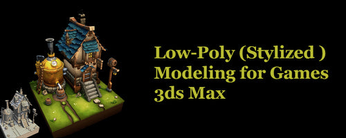 3ds Max - Low-Poly (Stylized) Modeling for Game Design