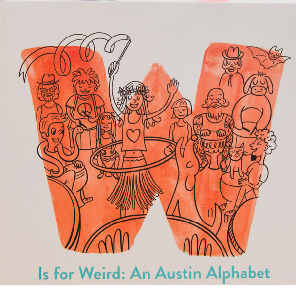W Is For Weird: Austin Alphabet Book