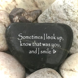 Sometimes I Look Up, Know That Was You, And I Smile~ Engraved Inspirational Rock