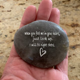 When You Feel Me In Your Heart Just Look Up, I will Be Right There ~ Engraved Inspirational Rock