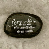 Remember Who You Were Before The World Told You Who You Should Be ~ Engraved Inspirational Rock