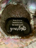 Keep Shining Beautiful One, The World Needs Your Light ~ Engraved Inspirational Rock