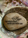 Magic, That Which Is Found Outside Your Comfort Zone ~ Engraved Inspirational Rock