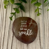 Don't Let Anyone Ever Dull Your Sparkle ~ Engraved Inspirational Rock