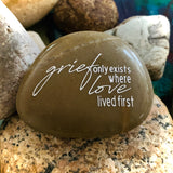 Grief Only Exists Where Love Lived First ~ Engraved Inspirational Rock