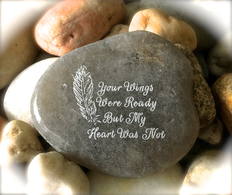 Your Wings Were Ready But My Heart Was Not ~ Engraved Inspirational Rock