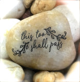 This Too Shall Pass ~ Engraved Inspirational Rock