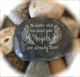 No Matter What Lies Ahead, Your Angels Are Already There ~ Engraved Inspirational Rock