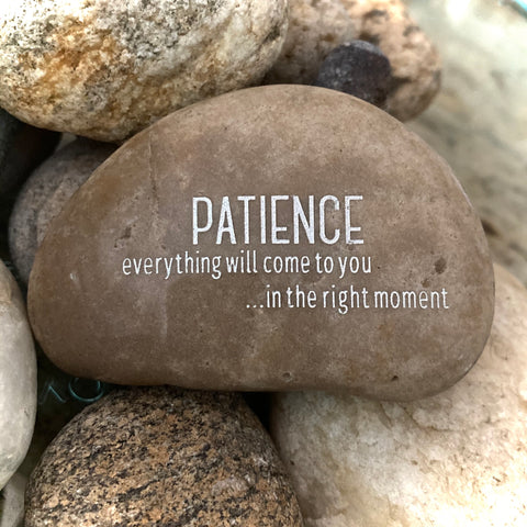 Patience Everything Will Come To You In The Right Moment ~ Engraved Inspirational Rock