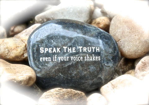 Speak _The_Truth_Even_If_Your_Voice_Shakes_Engraved_Inspiration_Rock1