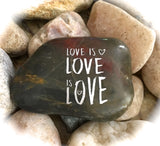 Love is Love is Love ~ Engraved Inspirational Rock