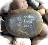 You Are Worthy, You Are Loved, You Are Enough ~ Engraved Inspirational Rock