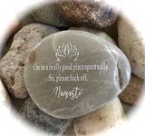 I'm In A Really Good Place Spiritually So Please Fuck Off, Namaste ~ Engraved Rock